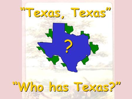 """Texas, Texas"" ""Who has Texas?"" ? Think back to when you were in first or second grade. Did you ever play the game ""Button, Button… Who has the Button""?"
