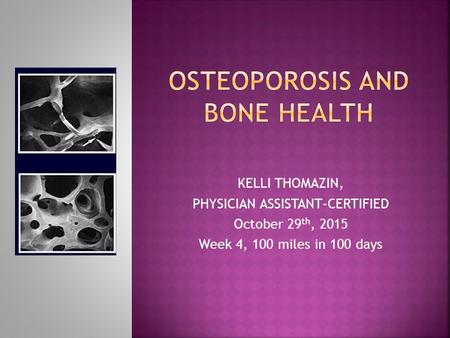KELLI THOMAZIN, PHYSICIAN ASSISTANT-CERTIFIED October 29 th, 2015 Week 4, 100 miles in 100 days.