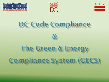 DCRA Green Building Program Overview Created in 2013 Intent: effective implementation of: – Green Building Act (2006) – Green Construction Code – Energy.