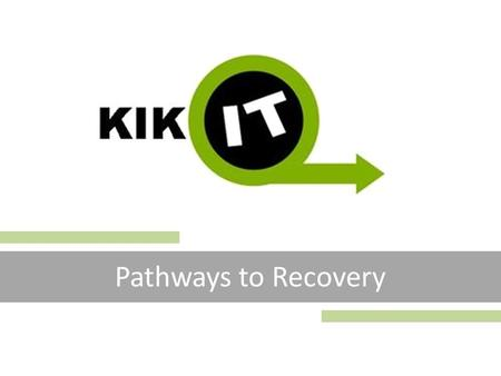 Pathways to Recovery. About Us KIKIT Pathways to Recovery is a culturally specific service but not culturally exclusive. Most of Our Team are from the.