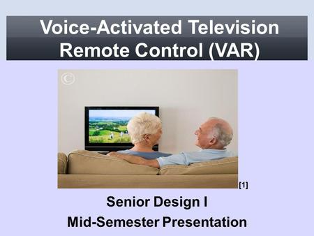Voice-Activated Television Remote Control (VAR) Senior Design I Mid-Semester Presentation [1]