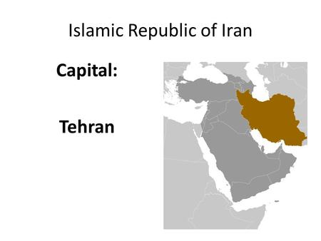 Islamic Republic of Iran Capital: Tehran. Comparing Iran Only Theocracy we study. – Government ruled by religion. Rentier State: Oil – Russia & Nigeria.