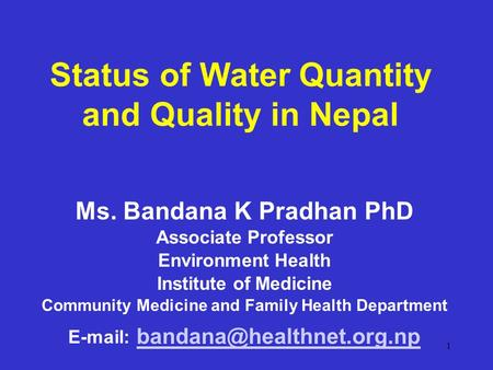 1 Ms. Bandana K Pradhan PhD Associate Professor Environment Health Institute of Medicine Community Medicine and Family Health Department