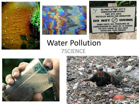 Water Pollution 7SCIENCE. What are some types of water pollution? Bacteria and viruses Untreated sewage and garbage Radioactive waste Chemicals like pesticides,