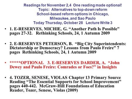Readings for November 2,4 One reading made optional! Topic: Alternatives to top-down reform School-based reform options in Chicago, Milwaukee, and Sao.