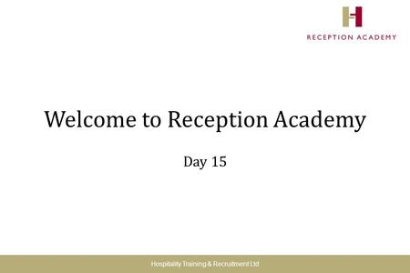Welcome to Reception Academy Day 15 Hospitality Training & Recruitment Ltd.
