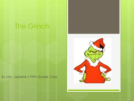 The Grinch By Mrs. Lapierre's Fifth Grade Class. I am a mean one a lean one.