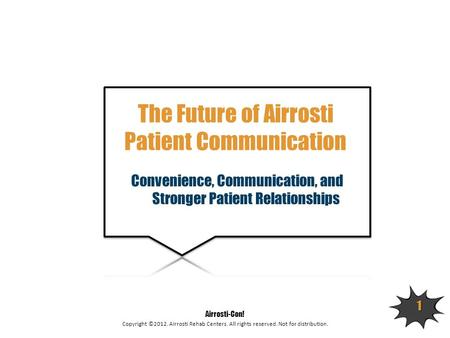 Copyright ©2012. Airrosti Rehab Centers. All rights reserved. Not for distribution. Airrosti-Con! 1 The Future of Airrosti Patient Communication Convenience,