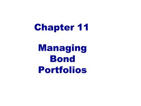 Chapter 11 Managing Bond Portfolios. Interest Rate Sensitivity (Duration we will cover in Finc420) The concept: Any security that gives an investor more.
