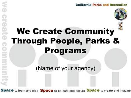 We Create Community Through People, Parks & Programs (Name of your agency)