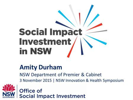 In NSW Amity Durham NSW Department of Premier & Cabinet 3 November 2015 | NSW Innovation & Health Symposium.