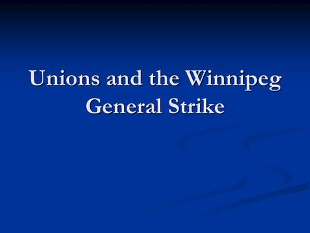 Unions and the Winnipeg General Strike. Labour Unrest 1918-1919 a wave of labour unrest swept across Canada. 1918-1919 a wave of labour unrest swept across.
