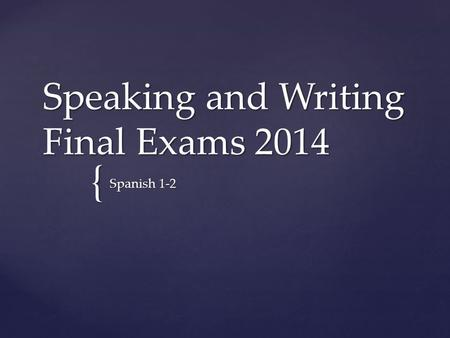 { Speaking and Writing Final Exams 2014 Spanish 1-2.