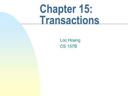Chapter 15: Transactions Loc Hoang CS 157B. Definition n A transaction is a discrete unit of work that must be completely processed or not processed at.