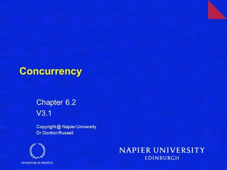 Concurrency Chapter 6.2 V3.1 Napier University Dr Gordon Russell.