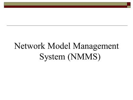 Network Model Management System (NMMS). Basic Outline 1. High Level Overview 2. Why? 3. How? 4. Expectations? 5. Conceptual Flow 6. Examples 7. So, the.