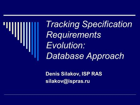 Tracking Specification Requirements Evolution: Database Approach Denis Silakov, ISP RAS