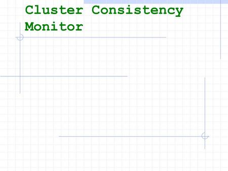 Cluster Consistency Monitor. Why use a cluster consistency monitoring tool? A Cluster is by definition a setup of configurations to maintain the operation.