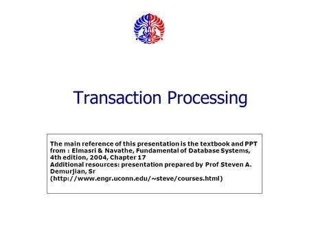 Transaction Processing The main reference of this presentation is the textbook and PPT from : Elmasri & Navathe, Fundamental of Database Systems, 4th edition,