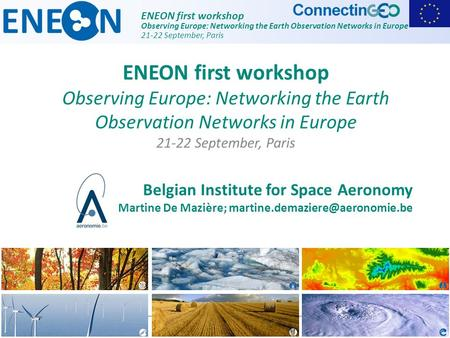 ENEON first workshop Observing Europe: Networking the Earth Observation Networks in Europe 21-22 September, Paris Belgian Institute for Space Aeronomy.