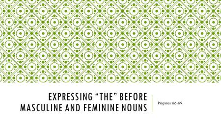 "EXPRESSING ""THE"" BEFORE MASCULINE AND FEMININE NOUNS Páginas 66-69."