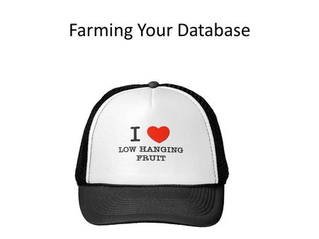 "Farming Your Database. We are in the ""Marketing To Our Database"" business, not the ""Real Estate Business"" Stats from the NAR 84% of people said they would."