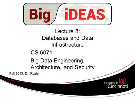 Lecture 8: Databases and Data Infrastructure CS 6071 Big Data Engineering, Architecture, and Security Fall 2015, Dr. Rozier.