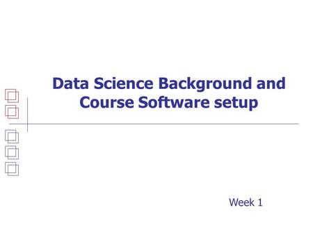 Data Science Background and Course Software setup Week 1.