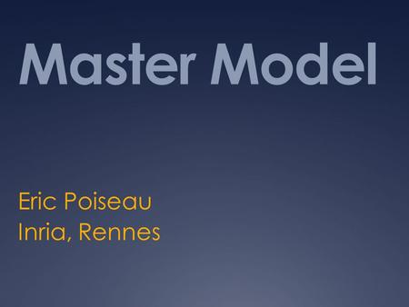 Master Model Eric Poiseau Inria, Rennes. Purpose  Manage IHE concepts model  Manage tests definitions  Share concepts and test definition with more.