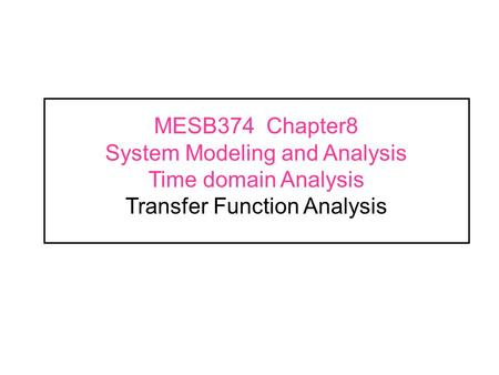 MESB374 Chapter8 System Modeling and Analysis Time domain Analysis Transfer Function Analysis.
