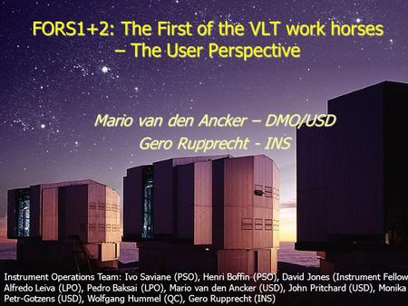 FORS Instrument Lunchtalk | ESO Garching | 09.11.2012 FORS1+2: The First of the VLT work horses – The User Perspective FORS1+2: The First of the VLT work.