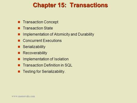 Chapter 15: Transactions Transaction Concept Transaction State Implementation of Atomicity and Durability Concurrent Executions Serializability Recoverability.