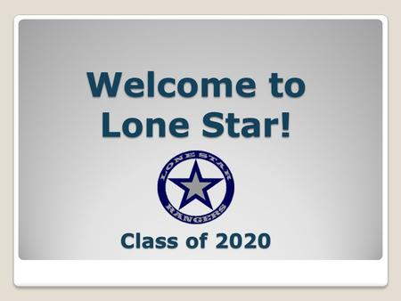 Welcome to Lone Star! Class of 2020