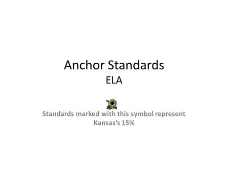 Anchor Standards ELA Standards marked with this symbol represent Kansas's 15%