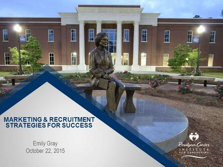 MARKETING & RECRUITMENT STRATEGIES FOR SUCCESS Emily Gray October 22, 2015.