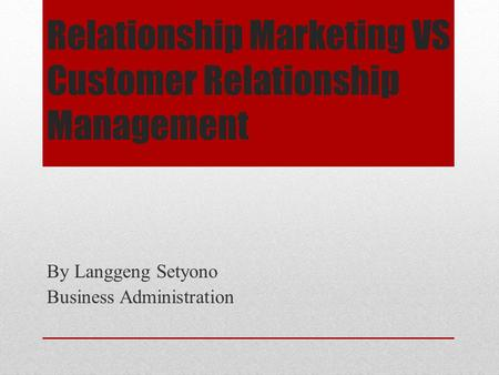 Relationship Marketing VS Customer Relationship Management By Langgeng Setyono Business Administration.