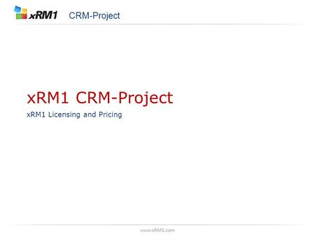 Www.xRM1.com xRM1 CRM-Project xRM1 Licensing and Pricing CRM-Project.
