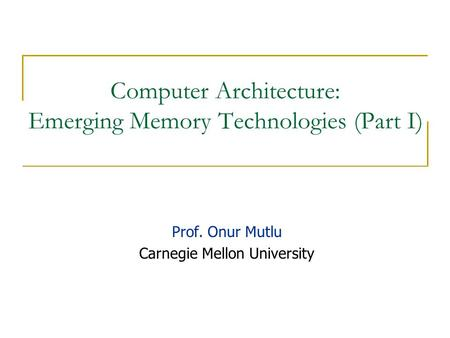 Computer Architecture: Emerging Memory Technologies (Part I)