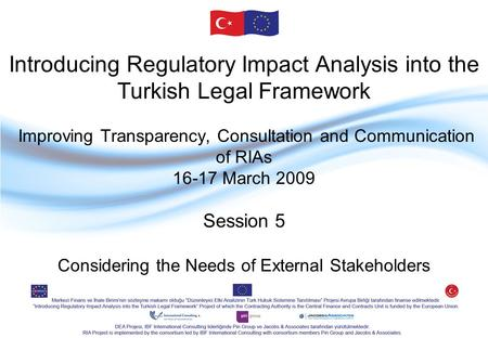Introducing Regulatory Impact Analysis into the Turkish Legal Framework Improving Transparency, Consultation and Communication of RIAs 16-17 March 2009.