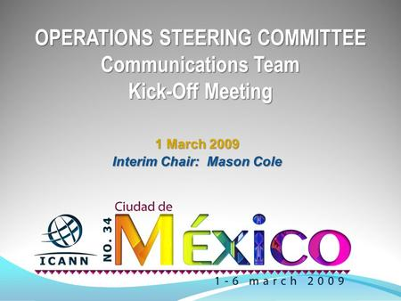 OPERATIONS STEERING COMMITTEE Communications Team Kick-Off Meeting