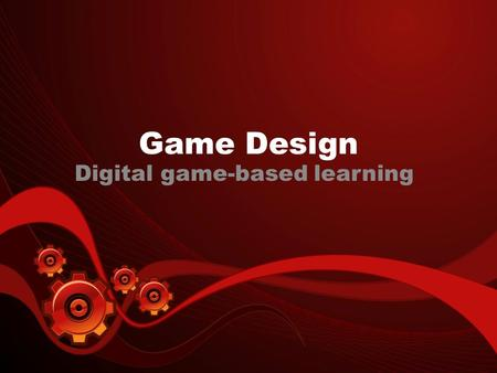Game Design Digital game-based learning. Need Obsession with playing variety of games Digital game-based learning Student involvement in own learning.