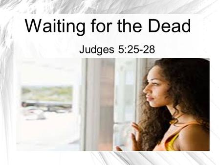 Waiting for the Dead Judges 5:25-28.