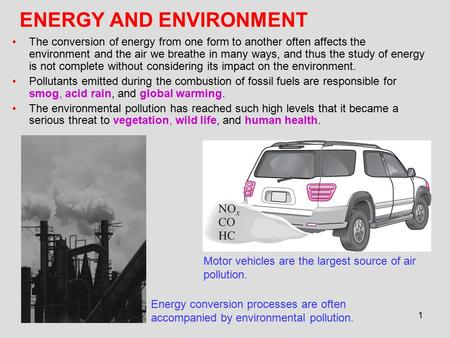 1 ENERGY AND ENVIRONMENT The conversion of energy from one form to another often affects the environment and the air we breathe in many ways, and thus.