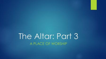 The Altar: Part 3 A Place of worship.