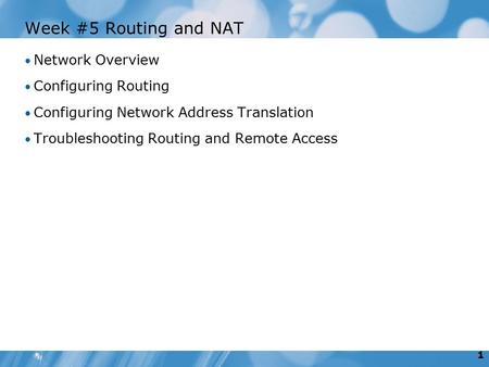 1 Week #5 Routing and NAT Network Overview Configuring Routing Configuring Network Address Translation Troubleshooting Routing and Remote Access.