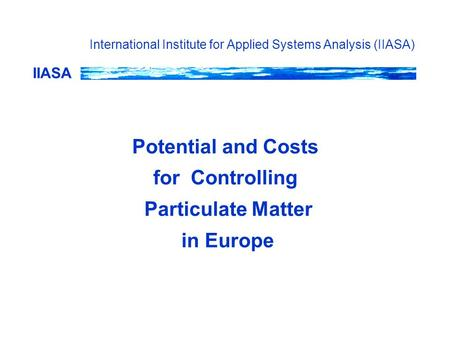 IIASA International Institute for Applied Systems Analysis (IIASA) Potential and Costs for Controlling Particulate Matter in Europe.