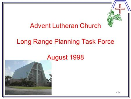 - 1 - Advent Lutheran Church Long Range Planning Task Force August 1998.