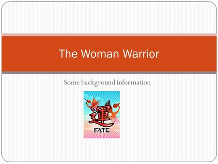 Some background information The Woman Warrior. Filial Piety: Primary duty of all Chinese Sons: complete obedience to parents, taking care of them in.