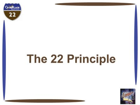 The 22 Principle. 22 Principle And so we stayed busy, keeping the canoe between the line of half-submerged shore trees in the line of drift that marked.