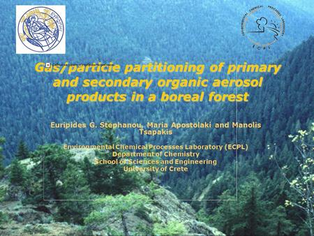 Gas/particle partitioning of primary and secondary organic aerosol products in a boreal forest Euripides G. Stephanou, Maria Apostolaki and Manolis Tsapakis.